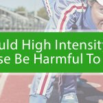 Can High Intensity Exercise Be Harmful