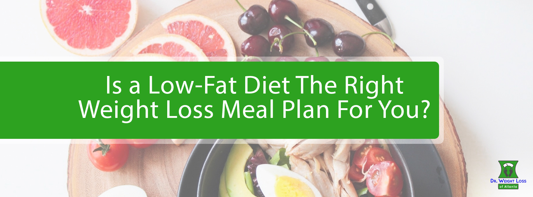Is a Low-Fat Diet The Right Weight Loss Meal Plan For You?