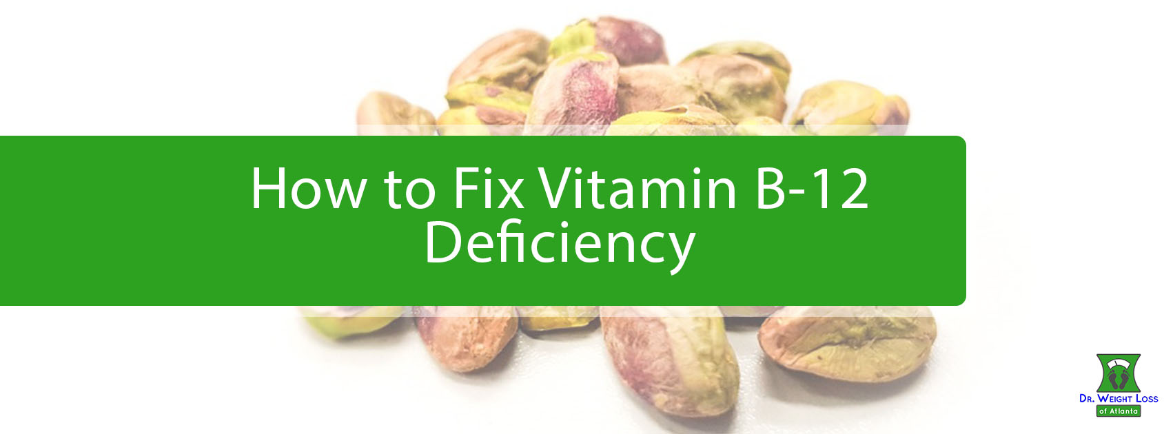 Featured image for a blog about Vitamin b-12 deficiency. They picture is pistachio nuts with a title overlay.