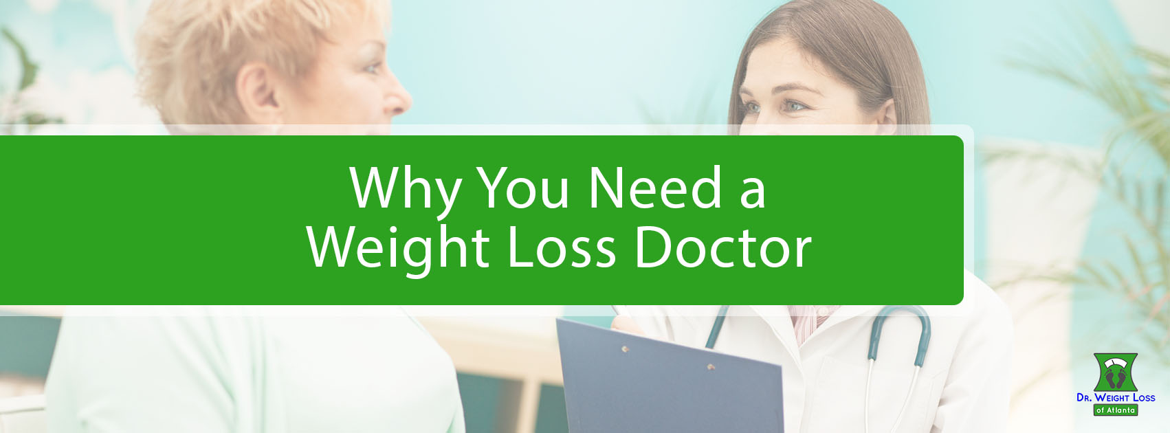 Why You Need a Weight Loss Doctor | Dr. Weight Loss of Atlanta